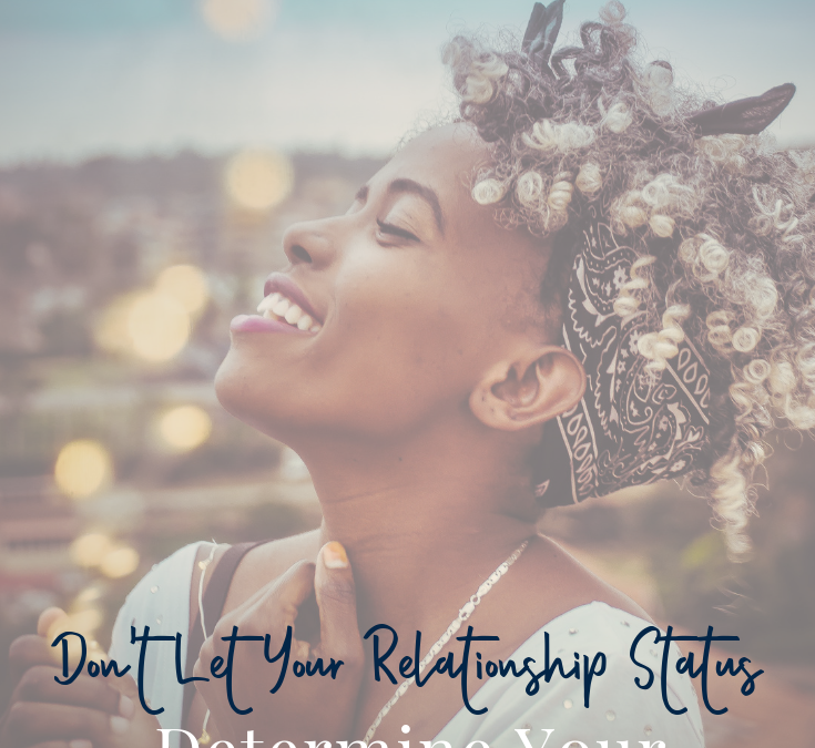 Don't Let Your Relationship Status Determine Your Happiness