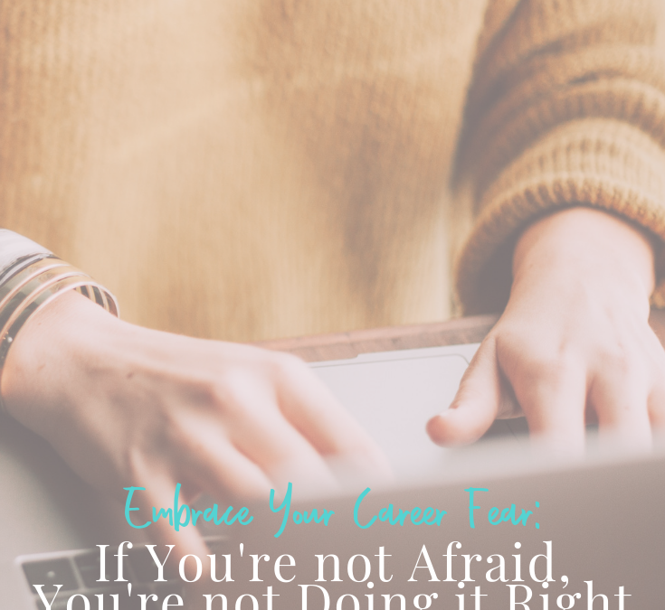 Embrace Your Career Fear: If You're Not Afraid, You're Not Doing It Right
