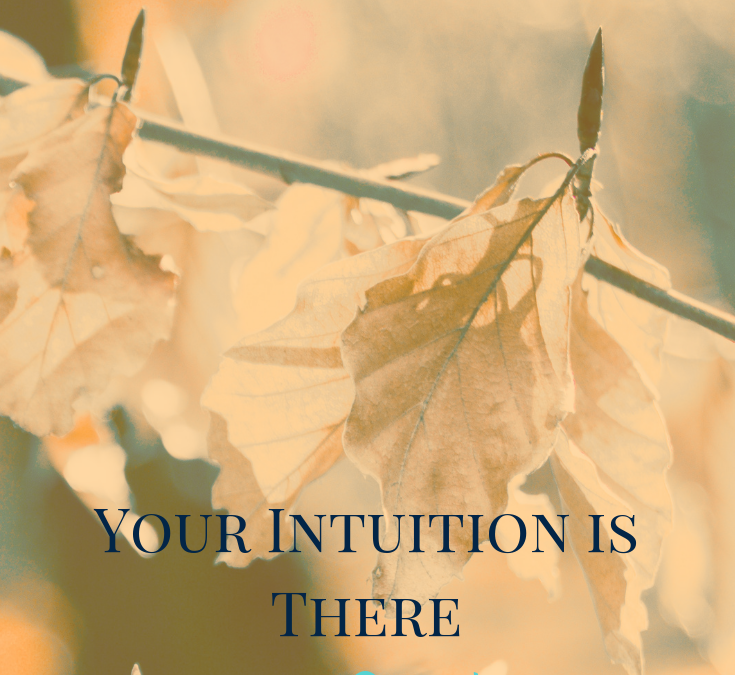 Your Intuition Is There For A Reason!
