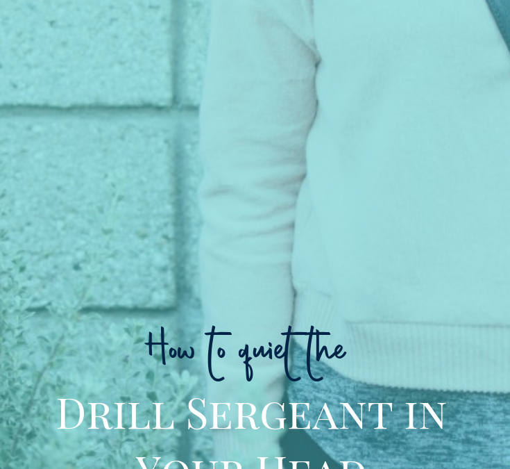 How To Quiet The Drill Sergeant In Your Head
