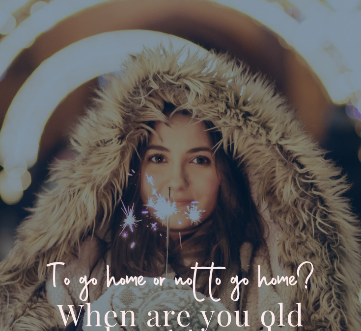 To Go Home Or Not to Go Home? When Are You Old Enough Not To Go Home For The Holidays?